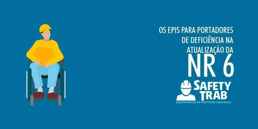 Os EPIs para Portadores de Deficiência na atualização da NR 6