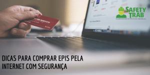 Dicas para comprar EPIs pela internet com segurança
